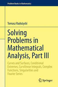 Solving Problems in Mathematical Analysis, Part III: Curves and Surfaces, Conditional Extremes, Curvilinear Integrals, Complex Functions, ... Fourier Series (Problem Books in Mathematics)
