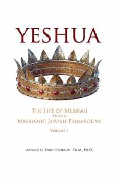 Yeshua: The Life of Messiah from a Messianic Jewish Perspective - Volume 1