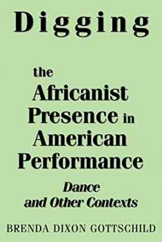 Digging the Africanist Presence in American Performance: Dance and Other Contexts