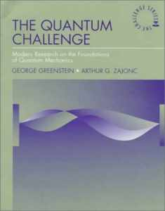 The Quantum Challenge: Modern Research on the Foundations of Quantum (JONES AND BARTLETT SERIES IN PHYSICS AND ASTRONOMY)