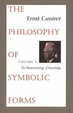 The Philosophy of Symbolic Forms: Vol. 3: The Phenomenology of Knowledge