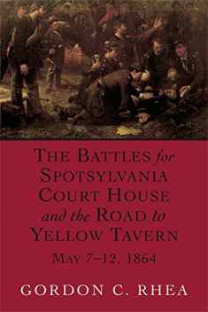 The Battles for Spotsylvania Court House and the Road to Yellow Tavern, May 7-12, 1864