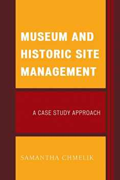 Museum and Historic Site Management: A Case Study Approach (American Association for State and Local History)