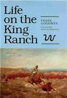 Life on the King Ranch (Volume 49) (Centennial Series of the Association of Former Students, Texas A&M University)
