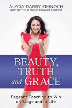 Beauty, Truth and Grace: Pageant Coaching to Win on Stage and in Life