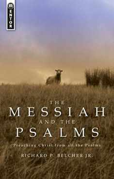 The Messiah and the Psalms: Preaching Christ from all the Psalms