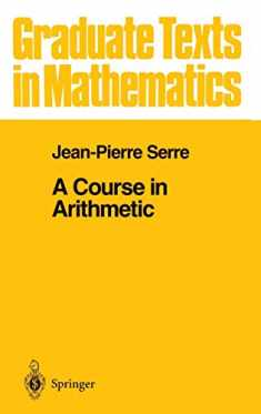 A Course in Arithmetic (Graduate Texts in Mathematics, Vol. 7) (Graduate Texts in Mathematics (7))