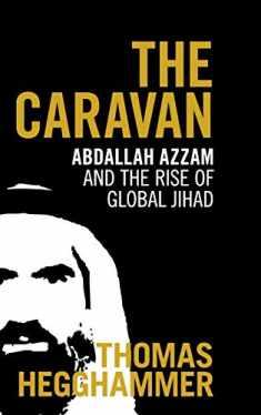 The Caravan: Abdallah Azzam and the Rise of Global Jihad