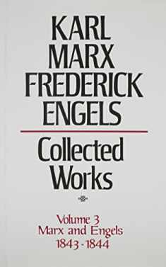 "Collected Works of Karl Marx and Friedrich Engels, 1843-44, Vol. 3: By Marx and Engels, Including ""Critique of Hegel's Philosophy of Right,"" the ""Manuscripts of 1844"""