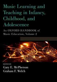 Music Learning and Teaching in Infancy, Childhood, and Adolescence: An Oxford Handbook of Music Education, Volume 2 (Oxford Handbooks)