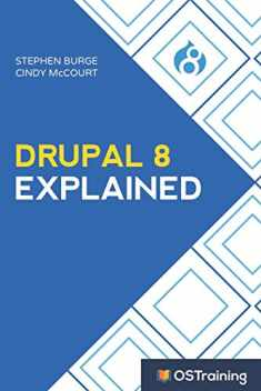 Drupal 8 Explained: Your Step-by-Step Guide to Drupal 8