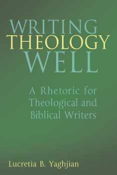 Writing Theology Well: A Rhetoric for Theological and Biblical Writers