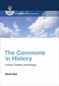 The Commons in History: Culture, Conflict, and Ecology (History for a Sustainable Future)