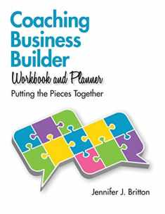 Coaching Business Builder Workbook and Planner: Putting the Pieces Together