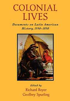 Colonial Lives: Documents on Latin American History, 1550-1850