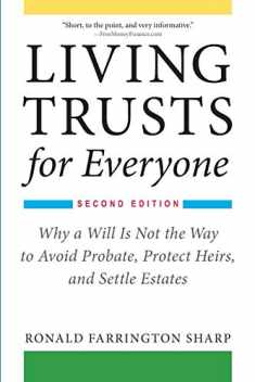 Living Trusts for Everyone: Why a Will Is Not the Way to Avoid Probate, Protect Heirs, and Settle Estates (Second Edition)