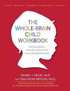 The Whole-Brain Child Workbook: Practical Exercises, Worksheets and Activitis to Nurture Developing Minds (Practical Excercises, Worksheets and Activities to Nurture)
