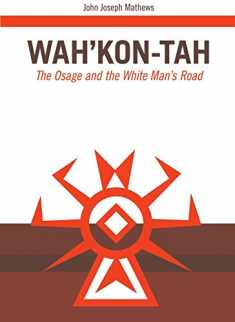 Wah'Kon-Tah: The Osage and the White Man's Road (Volume 3) (The Civilization of the American Indian Series)