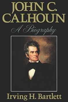 John C Calhoun: A Biography