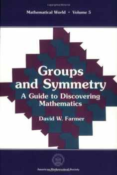 Groups and Symmetry: A Guide to Discovering Mathematics (Mathematical World, Vol. 5)
