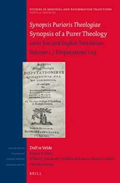 Synopsis Purioris Theologiae / Synopsis of a Purer Theology: Latin Text and English Translation: Volume 1, Disputations 1-23 (Studies in Medieval and ... / Texts and S) (English and Latin Edition)
