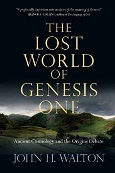 The Lost World of Genesis One: Ancient Cosmology and the Origins Debate (The Lost World Series, Volume 2)