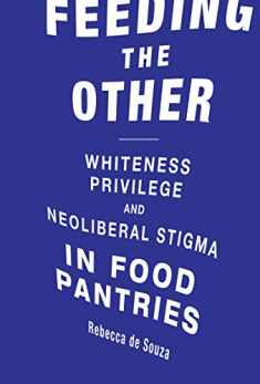 Feeding the Other: Whiteness, Privilege, and Neoliberal Stigma in Food Pantries (Food, Health, and the Environment)