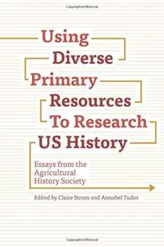 Using Diverse Primary Resources to Research US History: Essays from the Agricultural History Society