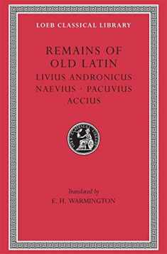 Remains of Old Latin, Volume II, Livius Andronicus. Naevius. (Loeb Classical Library No. 314)