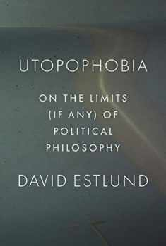 Utopophobia: On the Limits (If Any) of Political Philosophy