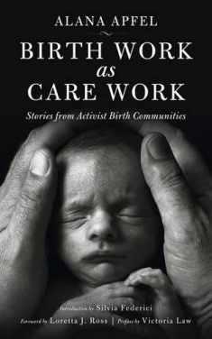 Birth Work as Care Work: Stories from Activist Birth Communities (KAIROS)