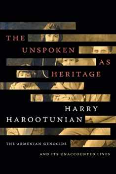 The Unspoken as Heritage: The Armenian Genocide and Its Unaccounted Lives