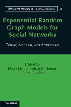 Exponential Random Graph Models for Social Networks: Theory, Methods, and Applications (Structural Analysis in the Social Sciences)