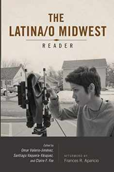 Latina/o Midwest Reader (Latinos in Chicago and Midwest)