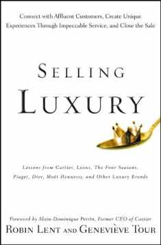 Selling Luxury: Connect with Affluent Customers, Create Unique Experiences Through Impeccable Service, and Close the Sale