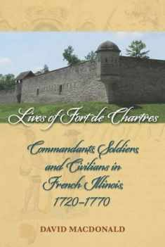 Lives of Fort de Chartres: Commandants, Soldiers, and Civilians in French Illinois, 1720–1770 (Shawnee Books)