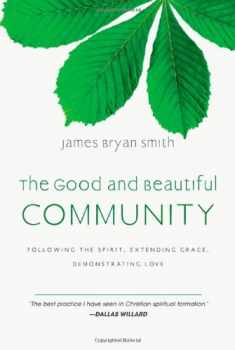 The Good and Beautiful Community: Following the Spirit, Extending Grace, Demonstrating Love (Apprentice (IVP Books))