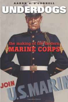 Underdogs: The Making of the Modern Marine Corps