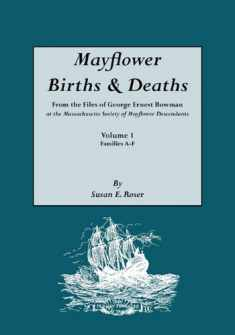 Mayflower Births & Deaths, from the Files of George Ernest Bowman at the Massachusetts Society of Mayflower Descendants. Volume I, Families A-F. Index