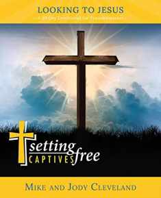 Setting Captives Free: Looking to Jesus