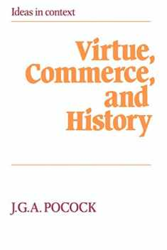 Virtue, Commerce, and History: Essays on Political Thought and History, Chiefly in the Eighteenth Century (Ideas in Context)