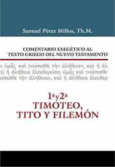 Comentario Exegético al texto griego del N.T. - 1 y 2 Timoteo, Tito y Filemón (Spanish Edition)