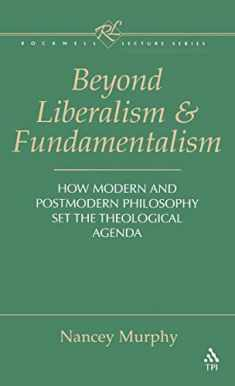 Beyond Liberalism and Fundamentalism: How Modern and Postmodern Philosophy Set the Theological Agenda (Rockwell Lecture)
