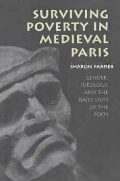 Surviving Poverty in Medieval Paris: Gender, Ideology, and the Daily Lives of the Poor (Conjunctions of Religion and Power in the Medieval Past)