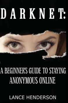 Darknet: A Beginner's Guide to Staying Anonymous Online