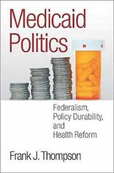 Medicaid Politics (Federalism, Policy Durability, and Health Reform)