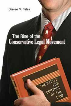 The Rise of the Conservative Legal Movement: The Battle for Control of the Law (Princeton Studies in American Politics: Historical, International, and Comparative Perspectives, 128)