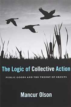 The Logic of Collective Action: Public Goods and the Theory of Groups, With a New Preface and Appendix (Harvard Economic Studies)