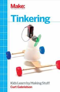 Tinkering: Kids Learn by Making Stuff