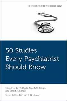 50 Studies Every Psychiatrist Should Know (Fifty Studies Every Doctor Should Know)